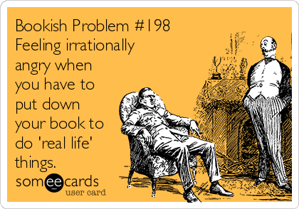 bookish-problem-198-feeling-irrationally-angry-when-you-have-to-put-down-your-book-to-do-real-life-things-64fc8